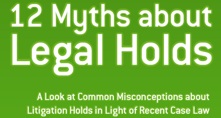 For a free copy of 12 Myths About Legal Holds, click here.